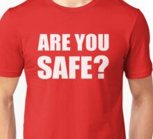 Are You Safe? Unisex T-Shirt