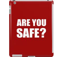 Are You Safe? iPad Case/Skin