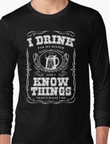 I Drink For My Dinner and I Know Things Classic Long Sleeve T-Shirt
