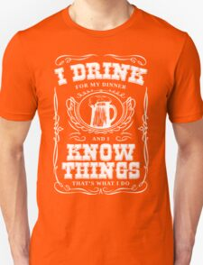 I Drink For My Dinner and I Know Things Classic Unisex T-Shirt