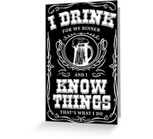 I Drink For My Dinner and I Know Things Classic Greeting Card