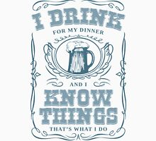 I Drink For My Dinner and I Know Things in White Unisex T-Shirt