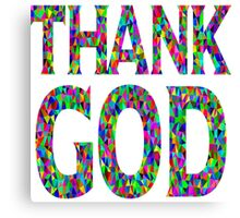 Thank God,typography,text,faith,christian,religion,love of God Canvas Print