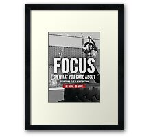 FOCUS On What You Care About Framed Print