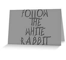 Follow the white rabbit... Greeting Card