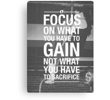 Focus On What You Have To Gain Canvas Print