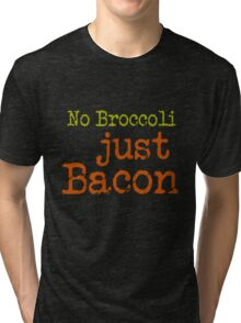 No Broccoli Just Bacon Tri-blend T-Shirt