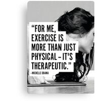 Exercise Is Therapeutic Canvas Print