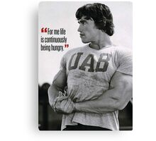Life Is Continuously Being Hungry (Arnold Motivation) Canvas Print
