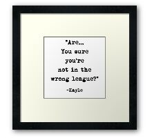 Kayle quote Framed Print