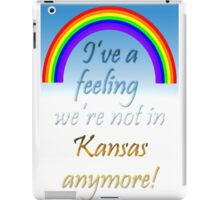 Wizard of Oz Quote - Ive a feeling were not in Kansas anymore! iPad Case/Skin