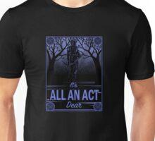 It's All an Act, Dear Unisex T-Shirt