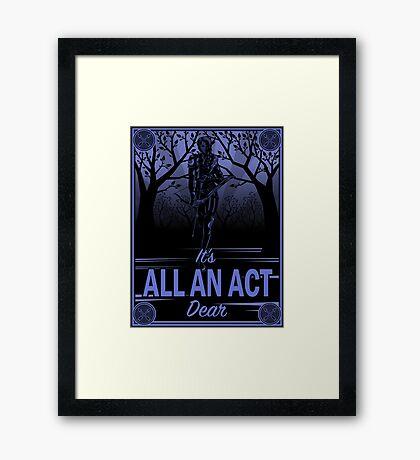 It's All an Act, Dear Framed Print