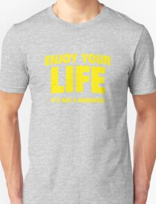 Enjoy Your Life. It's Not A Rehearsal. Unisex T-Shirt