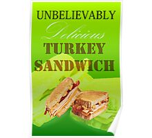 UNBELIEVABLY Delicious TURKEY SANDWICH Poster
