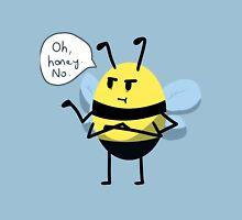 Oh, honey. No.  Unisex T-Shirt