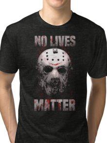 No Lives Matter T-Shirt Tri-blend T-Shirt