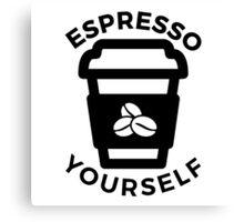 Espresso Yourself! Canvas Print