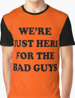 The Dirties - WE'RE JUST HERE FOR THE BAD GUYS Graphic T-Shirt