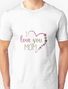 I Love You Mom Unisex T-Shirt