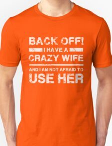 I have a crazy wife - Not Afraid to use Her Funny T Shirt Unisex T-Shirt
