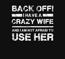 I have a crazy wife - Not Afraid to use Her Funny T Shirt Classic T-Shirt