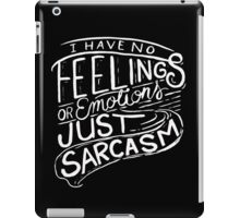 I have no feelings or emotions - just sarcasm - Funny T Shirt  iPad Case/Skin