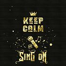 Keep Calm and Sing On Gold Microphone Typography by Beverly Claire Kaiya