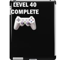 Level 40 Complete Funny Video Games 40th Birthday T-Shirt iPad Case/Skin