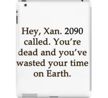 Hey Xan, 2090 called... iPad Case/Skin