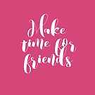 Make Time for Friends Typography  by Greenbaby