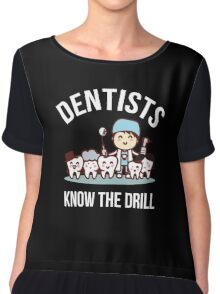 Dentists Know The Drill Funny Dentist Gift, Dental Chiffon Top