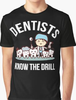 Dentists Know The Drill Funny Dentist Gift, Dental Graphic T-Shirt