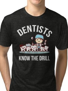 Dentists Know The Drill Funny Dentist Gift, Dental Tri-blend T-Shirt