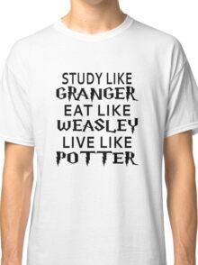 Study Like Granger, Eat Like Weasley, Live Like Potter Classic T-Shirt
