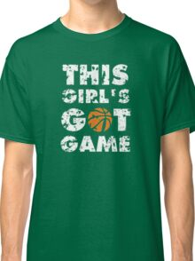 This Girl's Got Game basketball Classic T-Shirt