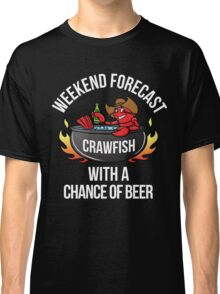 Crawfish Boil Weekend Forecast Crawfish With Beer-Crawfish Lover Gift-Food Lovers Classic T-Shirt