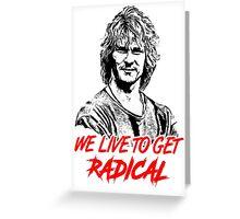 we live to get radical Greeting Card