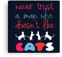 never trust a man who doesnt like cat Canvas Print