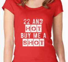 22 and hot buy me a shot Women's Fitted Scoop T-Shirt