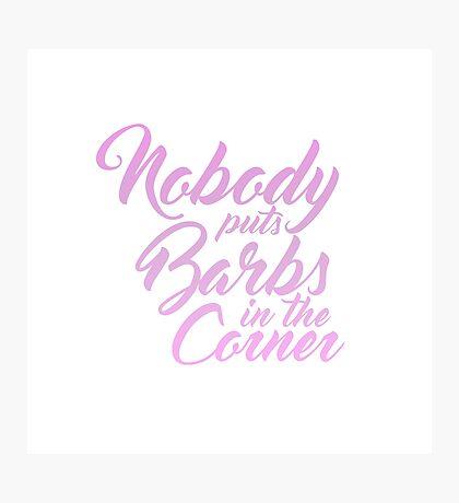 Nobody puts Barbs in the corner Photographic Print
