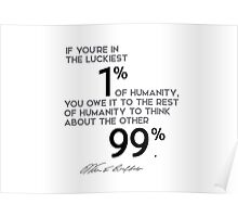 luckiest 1 percent of humanity think about the other 99 percent - warren buffett Poster