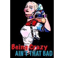 being crazy aint that bad Photographic Print