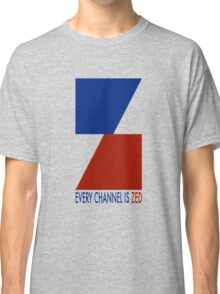 Channel Zed - Every Channel is Zed Classic T-Shirt