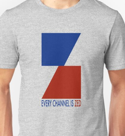 Channel Zed - Every Channel is Zed Unisex T-Shirt