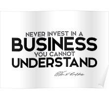 never invest in a business you cannot understand - warren buffett Poster