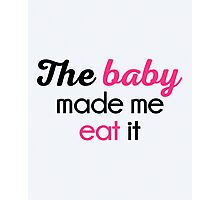 The Baby Made Me Funny Quote Photographic Print