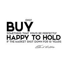 buy something happy to hold - warren buffett Photographic Print