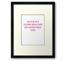 Never Let A Fool Kiss You, Or A Kiss Fool You Framed Print