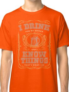 I Drink For My Dinner and I Know Things in Navy Blue Classic T-Shirt